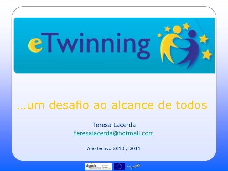 …um desafio ao alcance de todos               Teresa Lacerda         teresalacerda@hotmail.com             Ano lectivo 201...