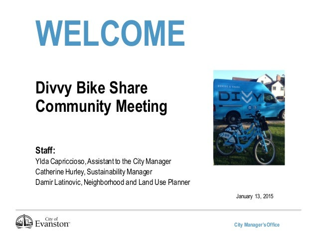 City Manager'sOffice WELCOME Divvy Bike Share Community Meeting Staff: Ylda Capriccioso,Assistantto the City Manager Cathe...