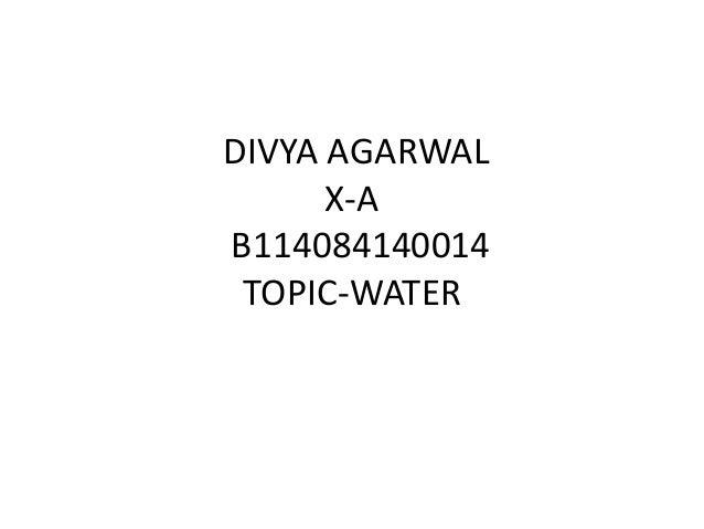 DIVYA AGARWAL X-A B114084140014 TOPIC-WATER