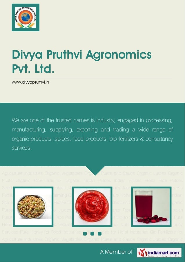 A Member ofDivya Pruthvi AgronomicsPvt. Ltd.www.divyapruthvi.inOrganic Vegetables Organic Puree and Sauce Organic Juices O...