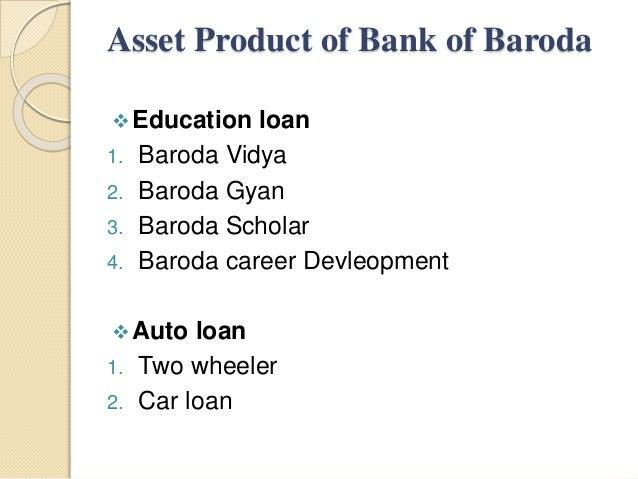 Asset Product of Bank of Baroda Education loan 1. Baroda Vidya 2. Baroda Gyan 3. Baroda Scholar 4. Baroda career Devleopm...