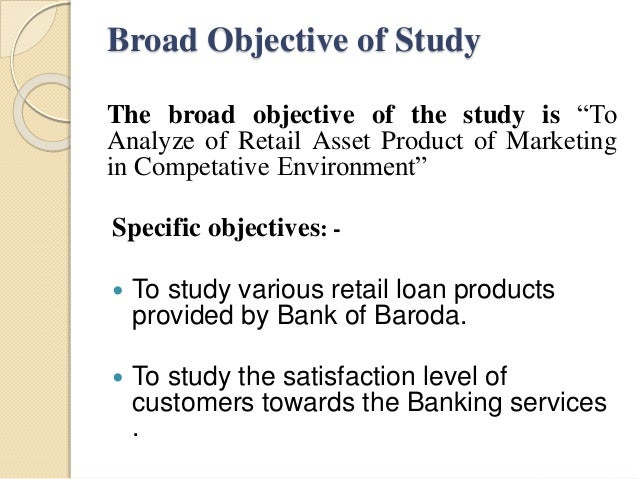 """Broad Objective of Study The broad objective of the study is """"To Analyze of Retail Asset Product of Marketing in Competati..."""