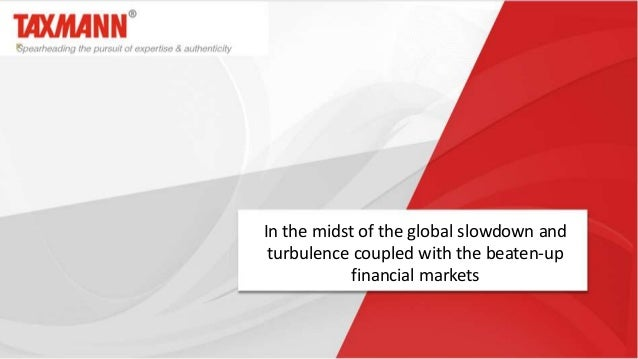 In the midst of the global slowdown and turbulence coupled with the beaten-up financial markets