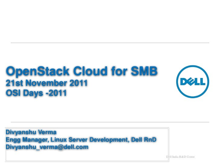 OpenStack Cloud for SMB21st November 2011OSI Days -2011Divyanshu VermaEngg Manager, Linux Server Development, Dell RnDDivy...
