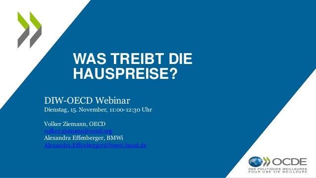 WAS TREIBT DIE HAUSPREISE? DIW-OECD Webinar Dienstag, 15. November, 11:00-12:30 Uhr Volker Ziemann, OECD volker.ziemann@oe...