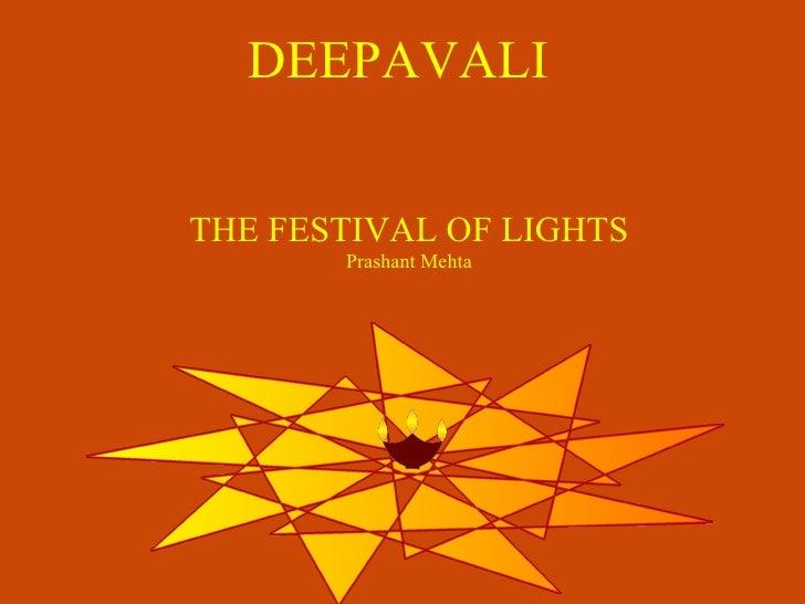 DEEPAVALI THE FESTIVAL OF LIGHTS Prashant Mehta