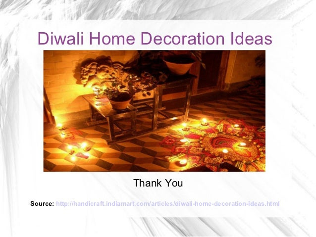 Source: Http://handicraft.indiamart.com/articles/diwali Home Decoration  Ideas.html; 5.