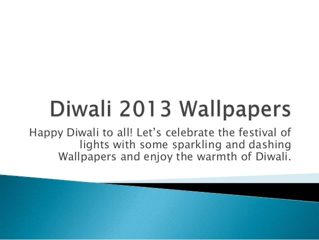 Happy Diwali to all! Let's celebrate the festival of lights with some sparkling and dashing Wallpapers and enjoy the warmt...