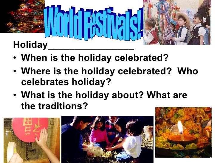 <ul><li>Holiday________________ </li></ul><ul><li>When is the holiday celebrated? </li></ul><ul><li>Where is the holiday c...