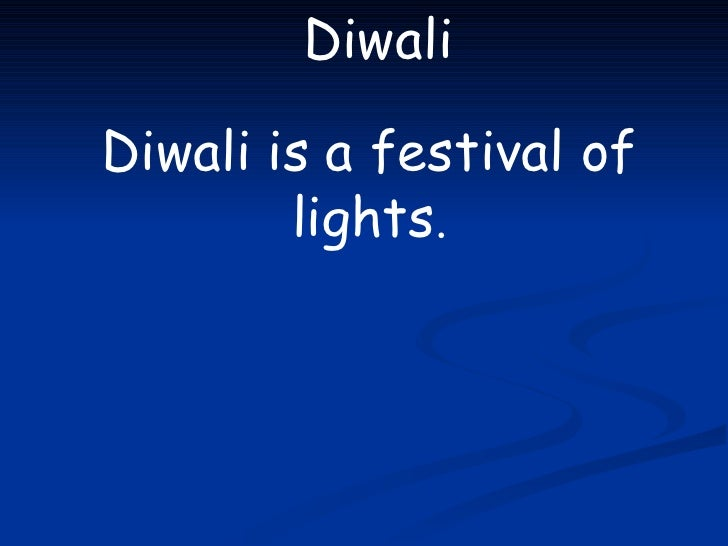 Diwali Diwali is a festival of lights .