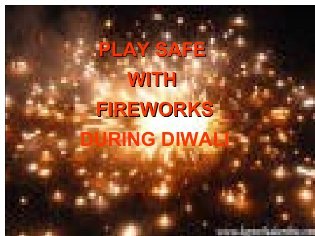 PLAY SAFE    WITH FIREWORKSDURING DIWALI