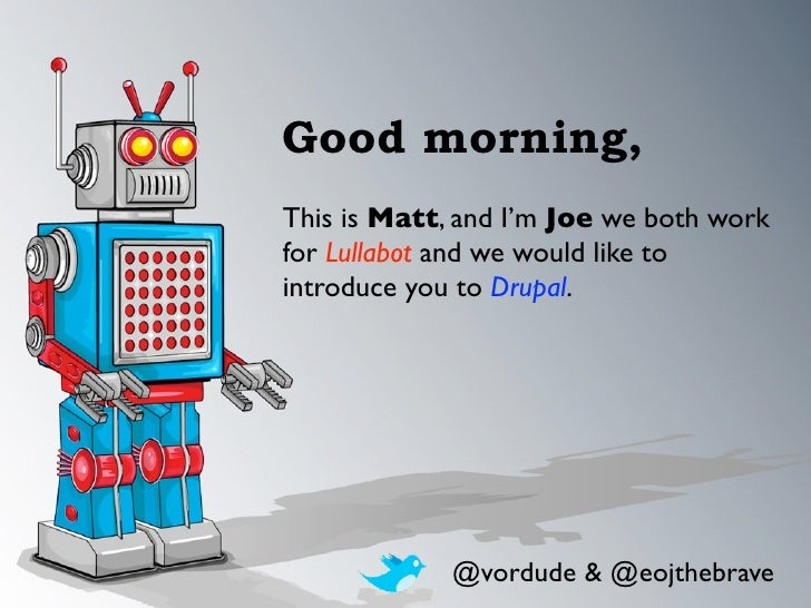 Good morning,This is Matt, and I'm Joe we both workfor Lullabot and we would like tointroduce you to Drupal.             @...