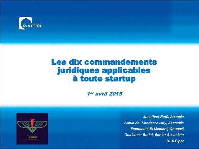 Les dix commandements juridiques applicables à toute startup 1er avril 2015 Jonathan Rofé, Associé Sonia de Kondserovsky, ...