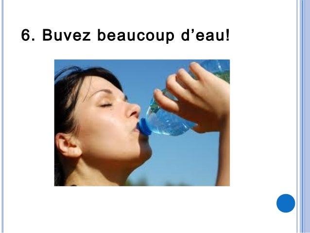6. Buvez beaucoup d'eau!