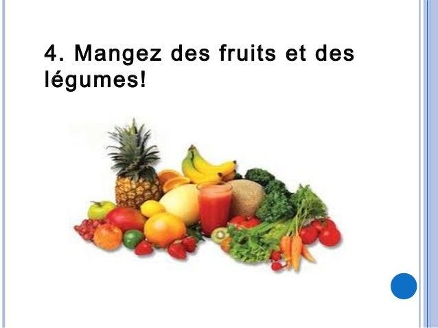 4. Mangez des fruits et deslégumes!