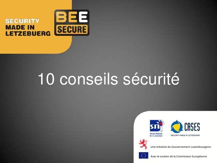 10 conseils sécurité               Une initiative du Gouvernement Luxembourgeois               Avec le soutien de la Commi...