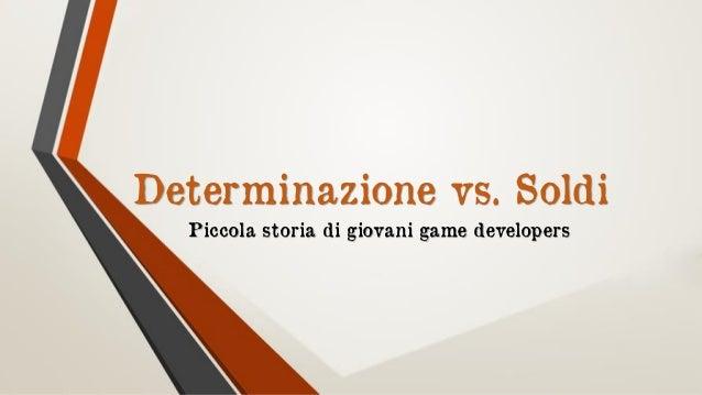 Determinazione vs. Soldi Piccola storia di giovani game developers