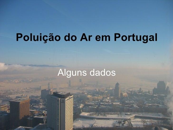 Poluição do Ar em Portugal Alguns dados