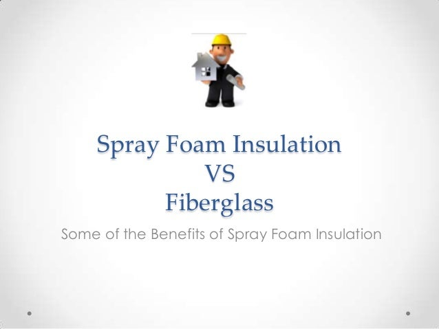 Spray Foam Insulation VS  Fiberglass