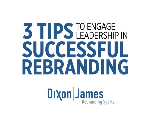 3 Tips To Engage Leadership in Rebranding Success