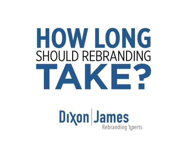 HOW LONG  SHOULD REBRANDING  TAKE?   DIXON | James Rebranding Xperts