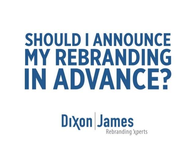 Dixon|James -  Should I Announce My Rebranding in Advance?