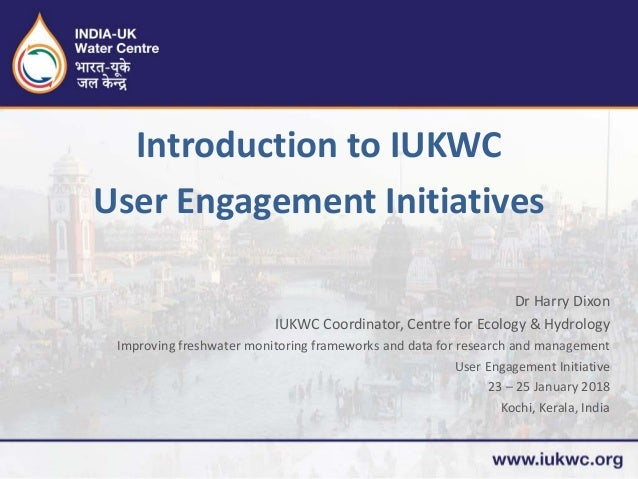 Dr Harry Dixon IUKWC Coordinator, Centre for Ecology & Hydrology Improving freshwater monitoring frameworks and data for r...