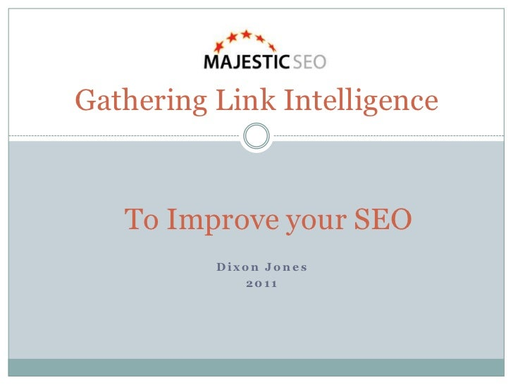 Dixon Jones<br />2011 <br />Gathering Link Intelligence<br />To Improve your SEO<br />