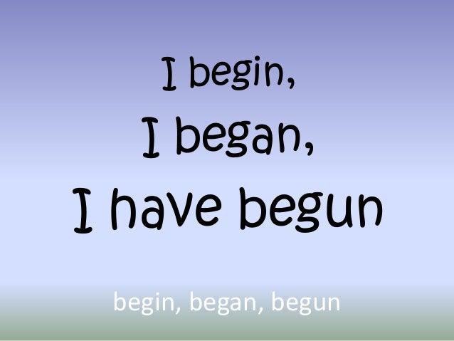 begin or began