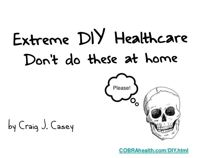 Please!by Craig J. Casey                      COBRAhealth.com/DIY.html