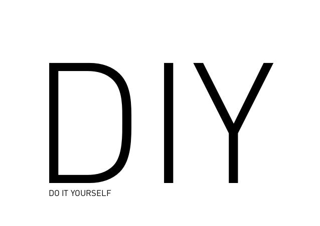 DO IT YOURSELF DIY