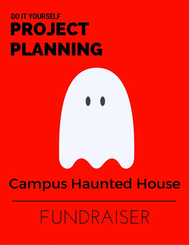Campus Haunted House FUNDRAISER PROJECT PLANNING DO IT YOURSELF