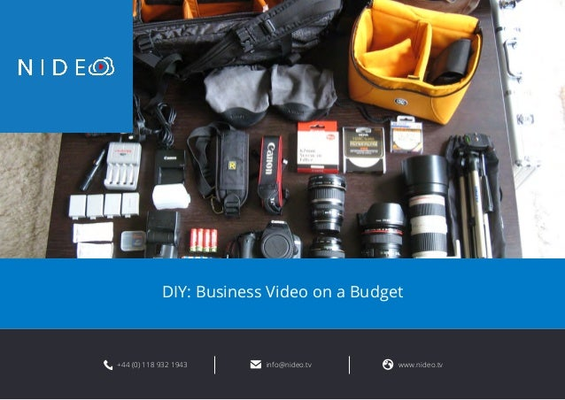 DIY: Business Video on a Budget  +44 (0) 118 932 1943 info@nideo.tv www.nideo.tv