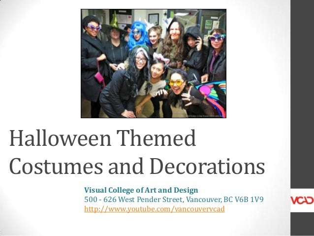 Halloween Themed Costumes and Decorations Visual College of Art and Design 500 - 626 West Pender Street, Vancouver, BC V6B...