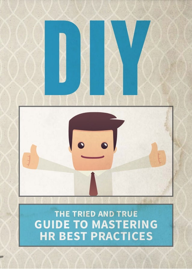 THE TRIED AND TRUE GUIDE TO MASTERING HR BEST PRACTICES DIY