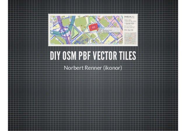 DIY OSM PBF VECTOR TILES Norbert Renner (ikonor)