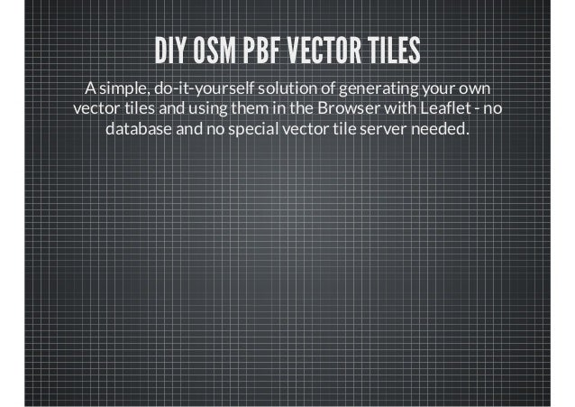 DIY OSM PBF vector tiles - State of the Map 2013