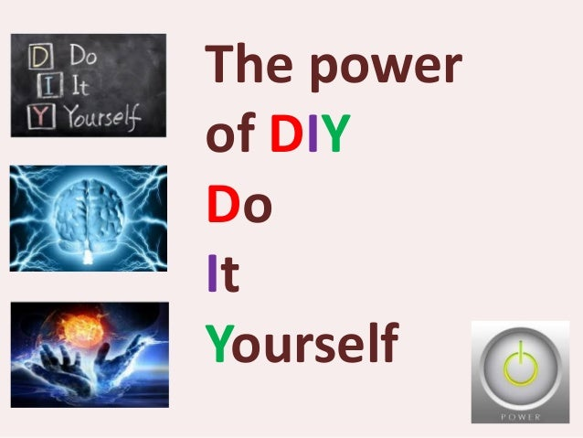 diy is do it yourself essay 50 ways to feel better about yourself right now personal essay latest affordable diy & organization want more.