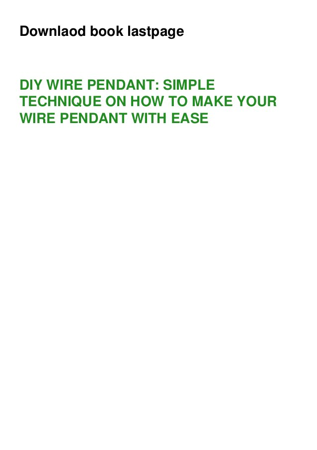 Downlaod book lastpage DIY WIRE PENDANT: SIMPLE TECHNIQUE ON HOW TO MAKE YOUR WIRE PENDANT WITH EASE