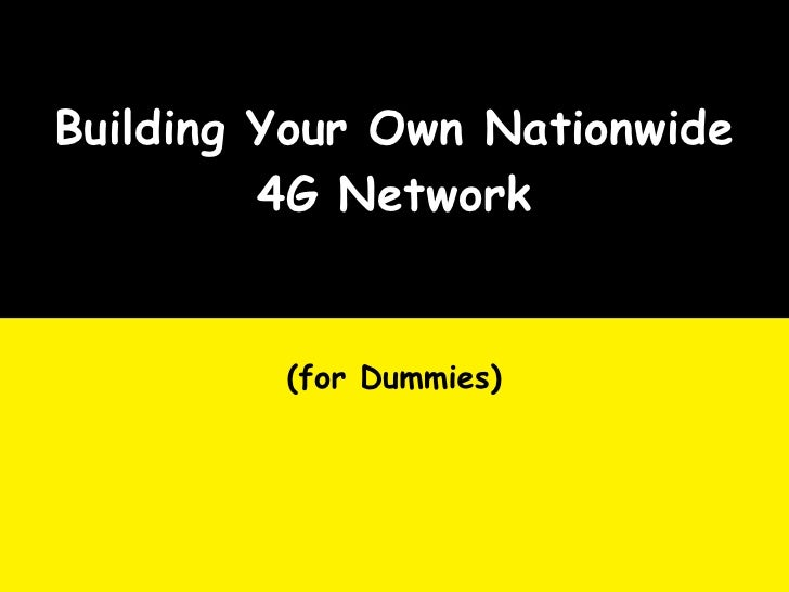 Building Your Own Nationwide          4G Network            (for Dummies)
