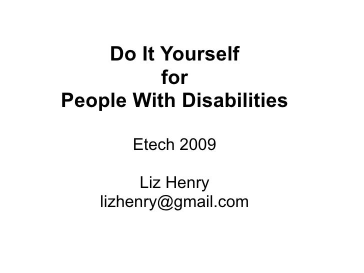 Do It Yourself           for People With Disabilities         Etech 2009            Liz Henry     lizhenry@gmail.com