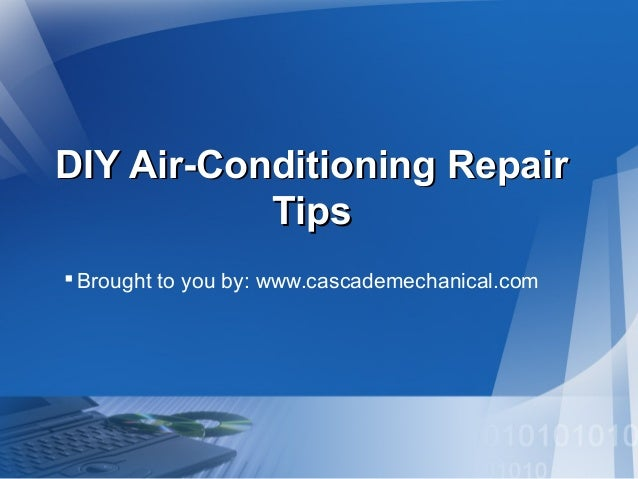 DIY Air-Conditioning Repair Tips  Brought to you by: www.cascademechanical.com