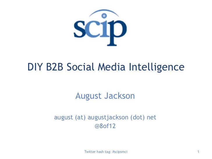 DIY B2B Social Media Intelligence<br />August Jackson<br />august (at) augustjackson (dot) net<br />@8of12<br />Twitter ha...