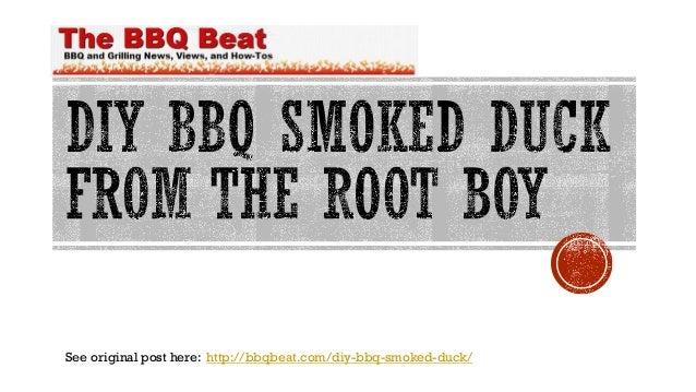 See original post here: http://bbqbeat.com/diy-bbq-smoked-duck/