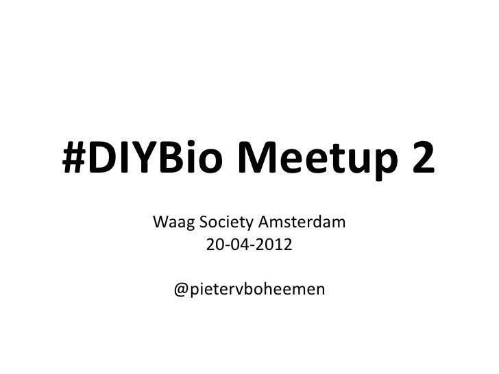 #DIYBio Meetup 2   Waag Society Amsterdam         20-04-2012     @pietervboheemen