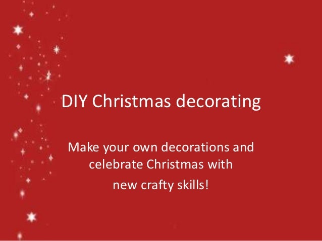DIY Christmas decoratingMake your own decorations and  celebrate Christmas with      new crafty skills!