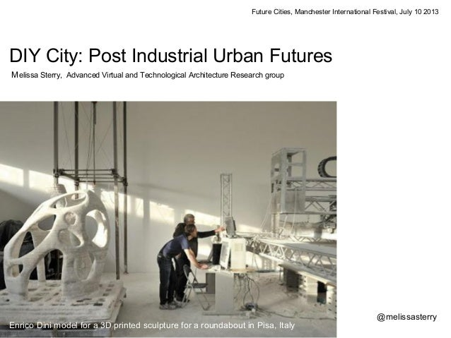 Future Cities, Manchester International Festival, July 10 2013 DIY City: Post Industrial Urban Futures Melissa Sterry, Adv...