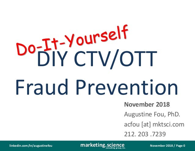 November 2018 / Page 0marketing.scienceconsulting group, inc. linkedin.com/in/augustinefou DIY CTV/OTT Fraud Prevention No...