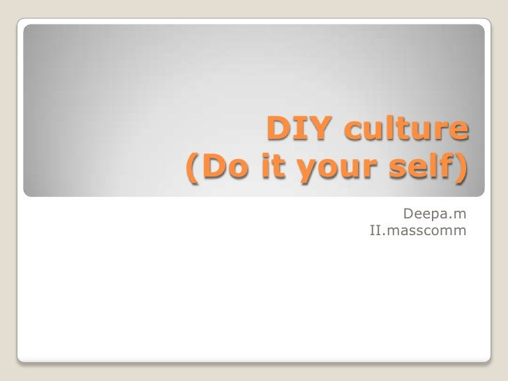 DIY culture(Do it your self)               Deepa.m           II.masscomm