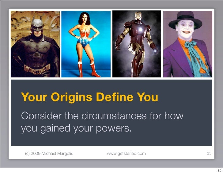 Your Origins Define You Consider the circumstances for how you gained your powers.  (c) 2009 Michael Margolis   www.getstor...